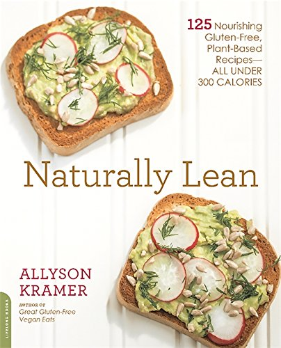 Naturally Lean 125 Nourishing Gluten Free Plant Based Recipes All