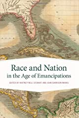 Race and Nation in the Age of Emancipations (Race in the Atlantic World, 1700–1900 Ser.) Paperback
