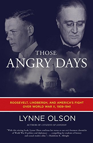 Those Angry Days: Roosevelt, Lindbergh, and America's Fight Over World War II, 1939-1941 - Olson Stack