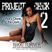Project Chick 2: What's Done in the Dark   Nikki Turner