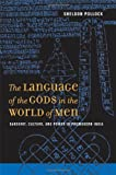The Language of the Gods in the World of Men: Sanskrit, Culture, and Power in Premodern India, Sheldon Pollock, 0520245008