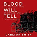 Blood Will Tell: A Shocking True Story of Marriage, Murder, and Fatal Family Secrets Audiobook by Carlton Smith Narrated by Donna Postel