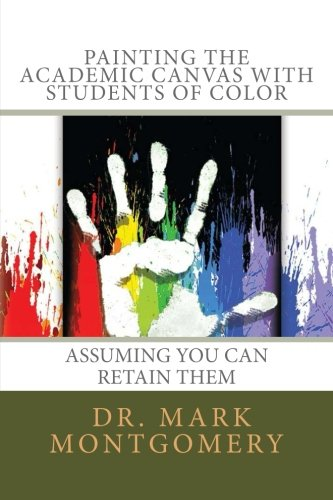 Painting the Academic Canvas with Students of Color: Assuming you can retain them