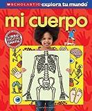 Scholastic explora tu mundo: Mi cuerpo: (Spanish language edition of Scholastic Discover More: My Body) (Spanish Edition)