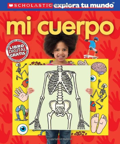 Scholastic explora tu mundo: Mi cuerpo: (Spanish language edition of Scholastic Discover More: My Body) (Spanish Edition)