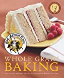 Front cover for the book King Arthur Flour Whole Grain Baking: Delicious Recipes Using Nutritious Whole Grains by King Arthur Flour