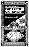 The Encyclopedia of Fantastic Victoriana: Second Edition