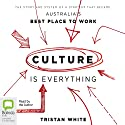 Culture Is Everything: The Story and System of a Start-Up That Became Australia's Best Place to Work Audiobook by Tristan White Narrated by Tristan White