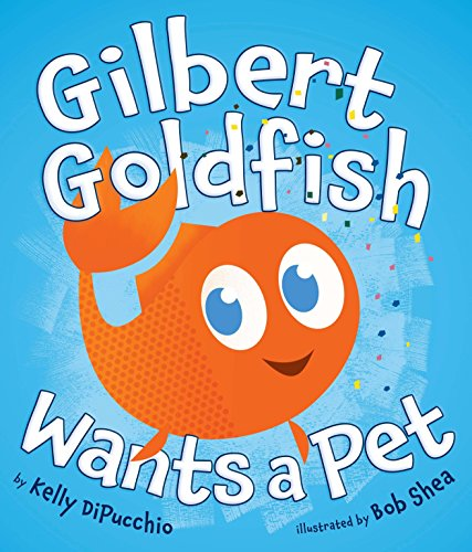 Gilbert Goldfish Wants a Pet -