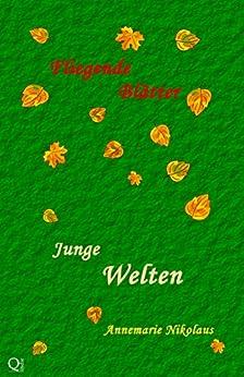 Junge Welten (Fliegende Blätter 2) (German Edition) by [Nikolaus, Annemarie, Sprandel, Tine, Haas, Peter, Markert, Eva, Nekro, Norman, Heldt, R.D.V.]