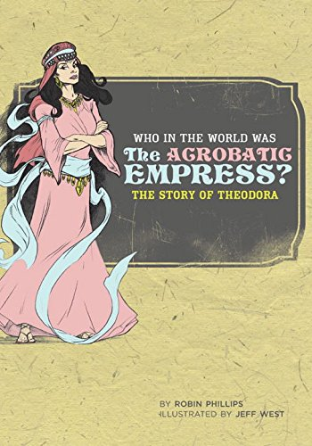 Who in the World Was The Acrobatic Empress?: The Story of Theodora (Who in the World)