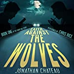 Faith Against the Wolves: Travis Rail Series, Book 1 | Jonathan Chateau
