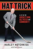 img - for Hat Trick: A Life in the Hockey Rink, Oil Patch and Community book / textbook / text book