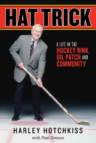 Hat Trick: A Life in the Hockey Rink, Oil Patch and Community