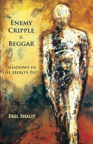 Enemy, Cripple, & Beggar: Shadows in the Hero's Path by Erel Shalit (2008-07-15)