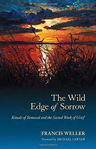 The Wild Edge of Sorrow: Rituals of Renewal and the Sacred Work of Grief