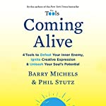 Coming Alive: 4 Tools to Defeat Your Inner Enemy, Ignite Creative Expression & Unleash Your Soul's Potential | Barry Michels,Phil Stutz