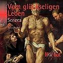 Vom glückseligen Leben Hörbuch von Lucius Annaeus Seneca Gesprochen von: Wanda Perdelwitz