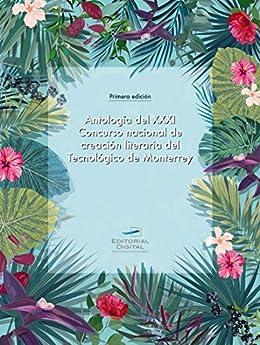 Antología del XXXI Concurso Nacional de Creación Literaria del Tecnológico de Monterrey de [Tecnológico de Monterrey]