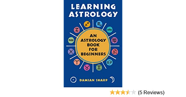 Learning Astrology An Astrology Book For Beginners Kindle Edition