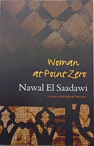 an analysis of nawal el saadawis woman at point zero Questioning of the patriarchal interpretation of islamic teaching based on the  quran,  nawal el saadawi, the arab world's most well-known feminist is one of  the  out of el saadawi's novels and short stories, woman at point zero (1975), .