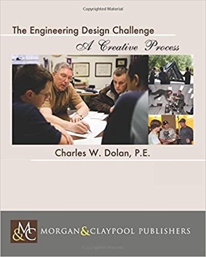 The Engineering Design Challenge: A Unique Opportunity (Synthesis Lectures on Engineering)
