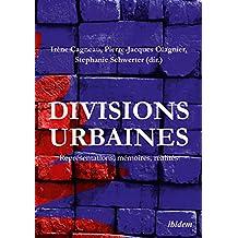 Divisions urbaines: Représentations, mémoires, réalités (French Edition)