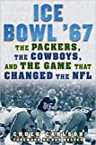 img - for Ice Bowl '67: The Packers, the Cowboys, and the Game That Changed the NFL book / textbook / text book