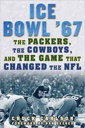 Ice Bowl '67: The Packers, the Cowboys, and the Game That Changed the NFL (Starr Green)
