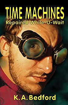 Time Machines Repaired While-U-Wait: (A Spider Webb Novel) by [Bedford, K. A. ]