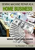 home sewing books - Sewing Machine Repair as a Home Business: Learn How to Repair Sewing Machines for a Profit
