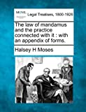 The law of mandamus and the practice connected with it : with an appendix of Forms, Halsey H. Moses, 1240150857