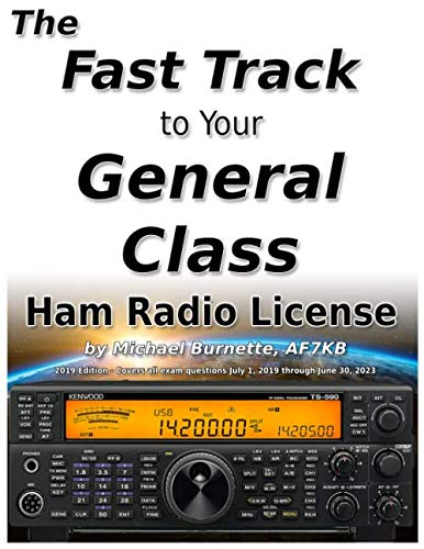 - The Fast Track to Your General Class Ham Radio License: Comprehensive preparation for all FCC General Class Exam Questions July 1, 2019 until June 30, 2023 (Fast Track Ham License Series)