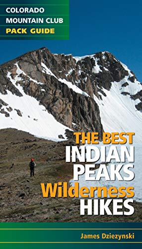 The Best Indian Peaks Wilderness Hikes (Colorado Mountain Club Pack Guide)