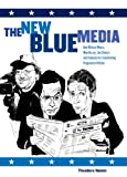 The New Blue Media: How Michael Moore, MoveOn.org, Jon Stewart and Company Are Transforming Progressive Politics