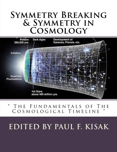 Symmetry Breaking & Symmetry in Cosmology: The Fundamentals of The Cosmological Timeline
