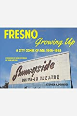Fresno Growing Up: A City Comes of Age: 1945-1985 Paperback