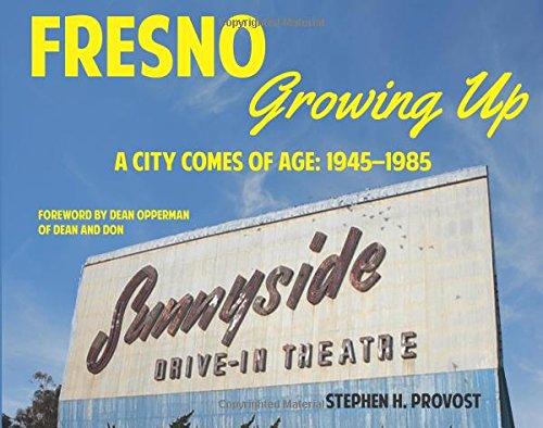 Fresno Growing Up: A City Comes of Age: 1945-1985 pdf epub