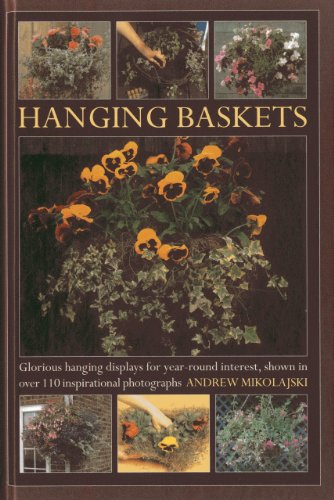Hanging Baskets: Glorious hanging displays for year-round interest, shown in over 110 inspirational (Year Hanging)
