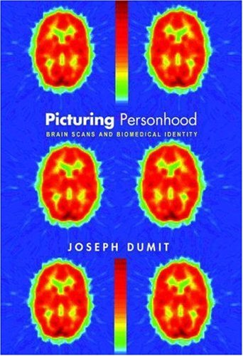 Picturing Personhood: Brain Scans and Biomedical Identity (In-Formation) [Paperback] [2003] (Author) Joseph Dumit
