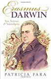 Erasmus Darwin : Sex, Science, and Serendipity, Fara, Patricia, 0199582661