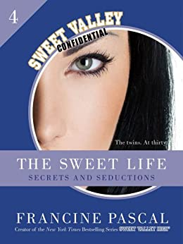 The Sweet Life #4: An E-Serial: Secrets and Seductions (Sweet Valley Confidential) by [Pascal, Francine]