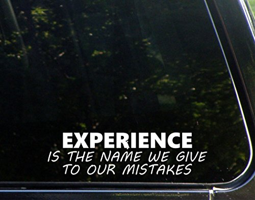 EXPERIENCE Is The Name We Give To Our Mistakes - 8 3/4