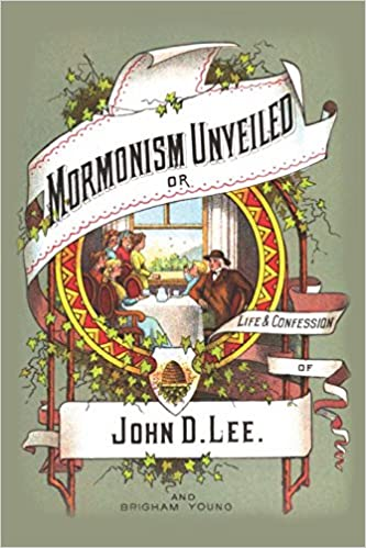 Book Mormanism Unveiled: Life And Confessions Of John D. Lee