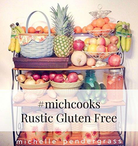 #michcooks Rustic Gluten Free by [pendergrass, michelle]