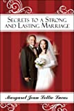 Secrets to a Strong and Lasting Marriage, Margaret Jean Lottie Lucas, 1605636193