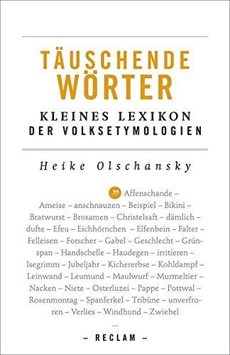Täuschende Wörter: Kleines Lexikon der Volksetymologien (Reclams Universal-Bibliothek)