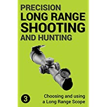 Precision Long Range Shooting And Hunting: Choosing and using a Long Range Rifle Scope (English Edition)