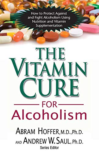 (The Vitamin Cure for Alcoholism: Orthomolecular Treatment of Addictions)