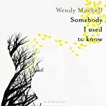 Somebody I Used to Know | Wendy Mitchell